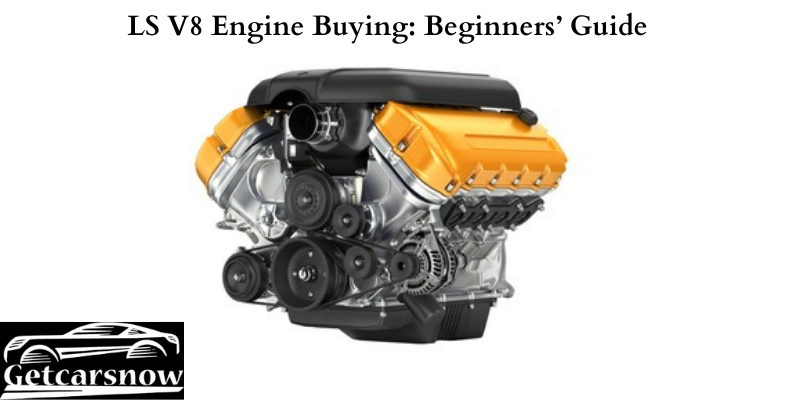 LS V8 Engine Buying Beginners' Guide